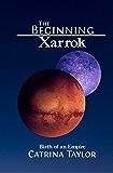 The Beginning: Birth of an Empire (Xarrok Series Book 1)