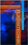 Plasmatechnik: Einblicke in Erfindungen