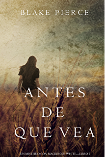 Antes de Que Vea (Un Misterio con Mackenzie White—Libro 2) (Spanish