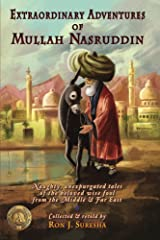 Extraordinary Adventures of Mullah Nasruddin: Naughty, unexpurgated stories of the beloved wise fool from the Middle and Far East