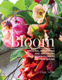 In Bloom: Growing, Harvesting, and Arranging Homegrown Flowers All Year Round