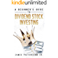 A Beginner's Guide to Dividend Stock Investing: Achieve Financial Freedom and Live Off of Dividends Forever (Beginner's…