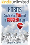 Habits: Create What You Need to Succeed in Life (Habits of Highly Effective People)