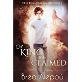 A King to be Claimed: MMMM+ Fantasy Romance (Our king, Our Master Book 1)