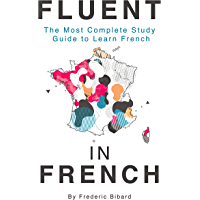 Fluent in French: The most complete study guide to learn French