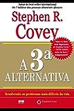 A 3ª alternativa: Resolvendo os problemas mais difíceis da vida