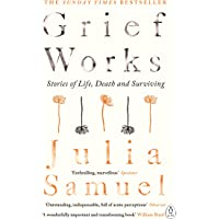 Grief Works: Stories of Life, Death and Surviving