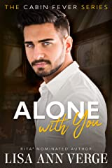 Alone With You (Cabin Fever Book 1) Kindle Edition