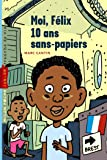 Moi, Félix, Tome 01: Moi, Félix, 10 ans, sans-papiers