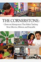 The Cornerstone: Classroom Management That Makes Teaching More Effective, Efficient, and Enjoyable Kindle Edition