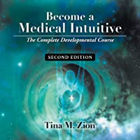 Become a Medical Intuitive - Second Edition: The Complete Developmental Course: Medical Intuition
