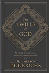 The 4 Wills of God: The Way He Directs Our Steps and Frees Us to Direct Our Own Kindle Edition