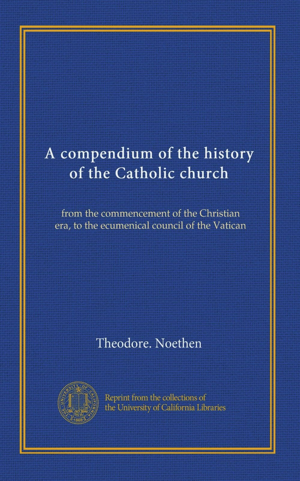 Download A compendium of the history of the Catholic church: from the commencement of the Christian era, to the ecumenical council of the Vatican PDF