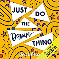 Just Do the Damn Thing: How to Sit Your @ss Down Long Enough to Exert Willpower, Develop Self Discipline, Stop…