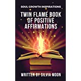 The Twin Flame Book of Positive Affirmations: Soul Growth Inspirations (Positive Energetic Vibrations -- Inspiring Love Quote