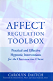 Affect Regulation Toolbox: Practical And Effective Hypnotic Interventions for the Over-Reactive Client