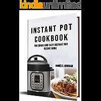Instant Pot Cookbook: The Quick And Easy Instant Pot Recipe Book