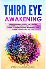 THIRD EYE AWAKENING: Guided Meditation to Open Your Third Eye. Psychic Abilities for Beginners, Mind Power, Intuition, Empath, Healing Mediumship, Mindfulness, Aura reading, Yoga, Chakra and Reiki Kindle Edition