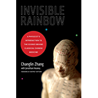 Invisible Rainbow: A Physicist's Introduction to the Science behind Classical Chinese Medicine (English Edition)