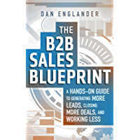 The B2B Sales Blueprint: A Hands-On Guide to Generating More Leads, Closing More Deals, and Working Less (English Edition)