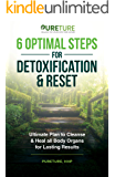 6 Optimal Steps for Detoxification & Reset: Ultimate Plan to Cleanse and Heal for Lasting Results