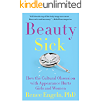 Beauty Sick: How the Cultural Obsession with Appearance Hurts Girls and Women (English Edition)