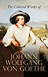 The Collected Works of Johann Wolfgang von Goethe: Novels, Plays, Essays & Autobiography (200+ Titles in One Edition…