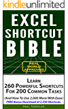 Excel Shortcut Bible: Learn 260 Powerful Shortcuts For 200 Common Tasks (And How To Use 2,000 More With Ease)