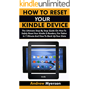 HOW TO RESET YOUR KINDLE DEVICE: The Ultimate Step By Step Guide On How To Safely Reset Your Kindle E-Readers, Fire…