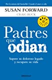 Padres que odian / Toxic Parents: Supere su doloroso legado y recupere su vida / Overcoming Their Hurtful Legacy and Reclaiming Your Life (Bestseller)