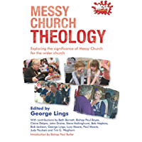Messy Church Theology: Exploring the significance of Messy Church for the wider church (English Edition)