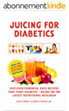 Juicing For Diabetics: Discover Powerful Juice Recipes that Fight Diabetes Based on the Latest Nutritional Research (Juice Away Illness Book 2) (English Edition)