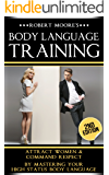 Body Language: Body Language Training - Attract Women & Command Respect, by Mastering Your High Status Body Language (Body Language Attraction, Body Language ... Nonverbal Communication) (English Edition)