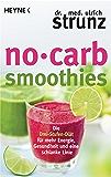No-Carb-Smoothies: Die Drei-Stufen-Diät für mehr Energie, Gesundheit und eine schlanke Linie (German Edition)