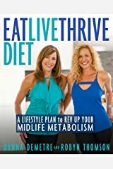 Eat, Live, Thrive Diet: A Lifestyle Plan to Rev Up Your Midlife Metabolism Kindle Edition
