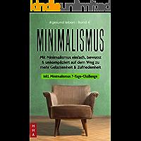 Minimalismus - Mit Minimalismus einfach, bewusst & unkompliziert auf dem Weg zu mehr Gelassenheit & Zufriedenheit: Inkl. Minimalismus 7-Tage-Challenge (#gesund leben 4)