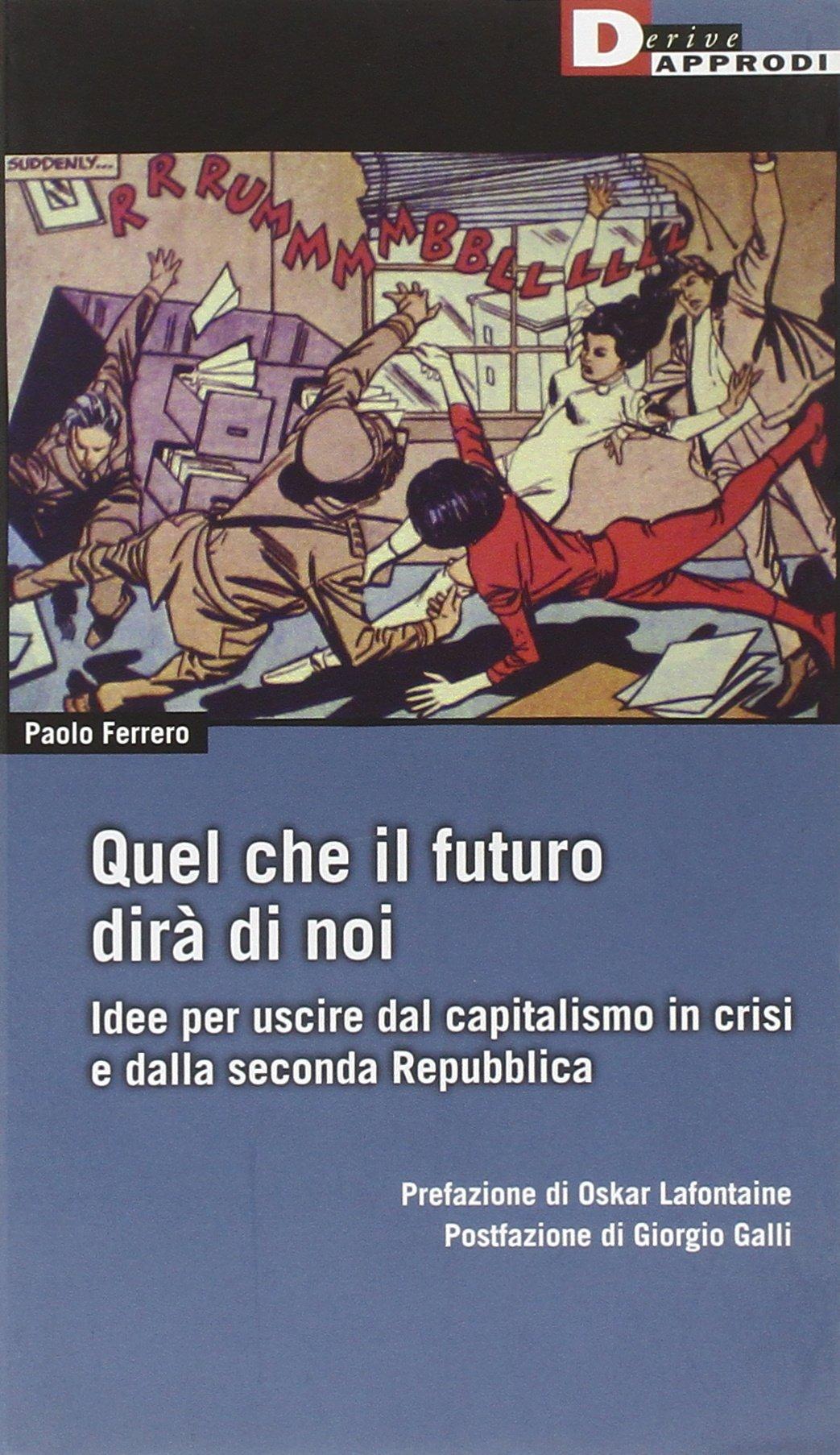 Quel che il futuro dirà di noi. Idee per uscire dal capitalismo in crisi e dalla seconda Repubblica pdf epub