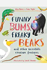 Funny Bums, Freaky Beaks: and Other Incredible Creature Features Hardcover