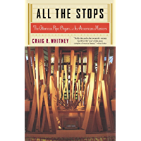 All The Stops: The Glorious Pipe Organ And Its American Masters book cover