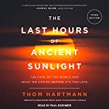 The Last Hours of Ancient Sunlight Revised and Updated: The Fate of the World and What We Can Do Before It's Too Late