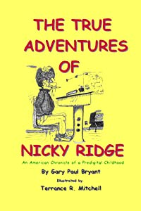 The True Adventures of Nicky Ridge: An American Chronicle of a Predigital Childhood