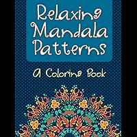 Relaxing Mandala Patterns (A Coloring Book) (Mandala Patterns and Art Book Series) (English Edition)