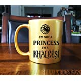 I'm Not A Princess I'm A Khaleesi GOLD Game of Thrones Coffee Mug -11 oz Custom Coffee / Tea Cups - Dishwasher and Microwave Safe