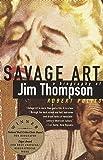 Savage Art: Jim Thompson: A Biography