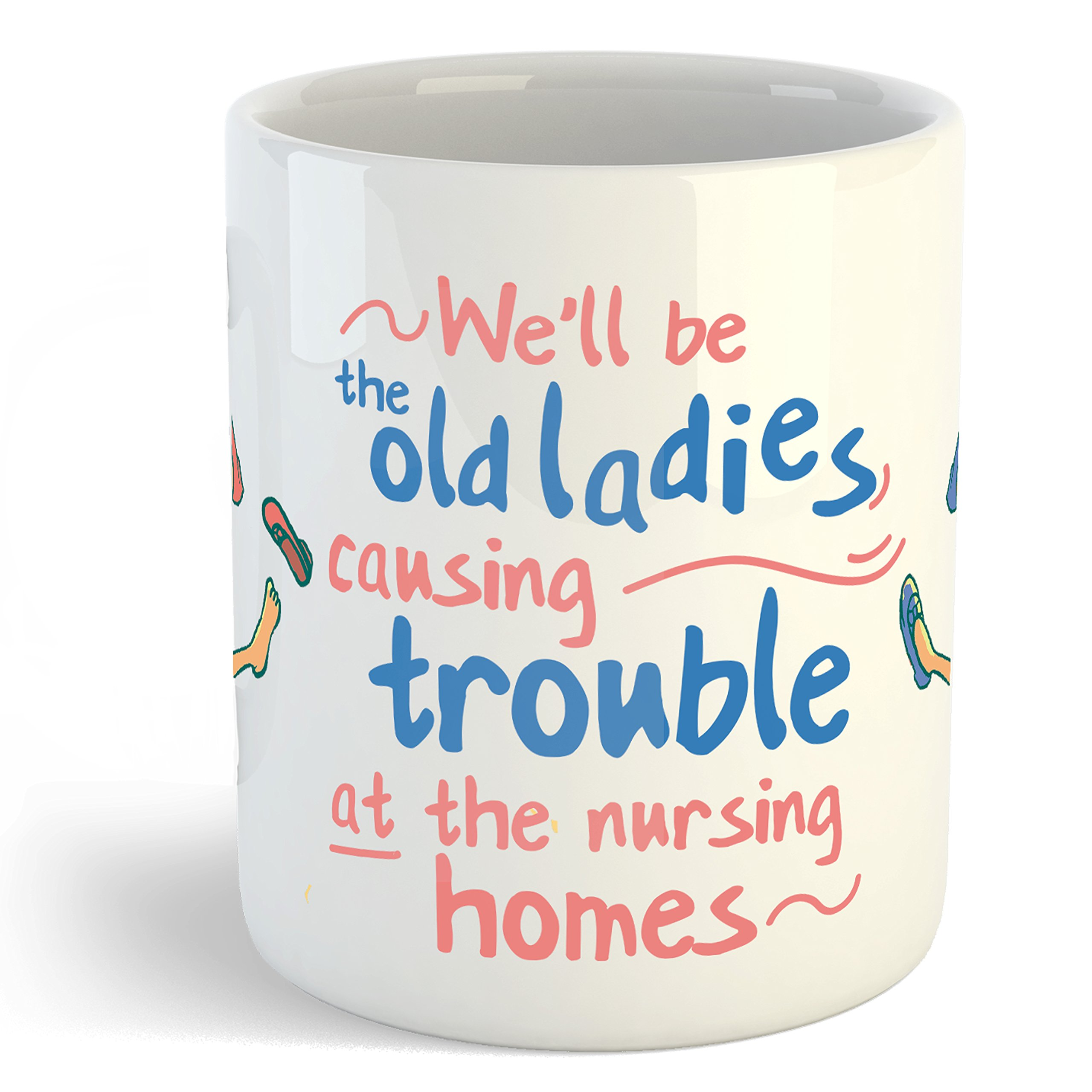 Funny Coffee Mugs for Women: A Unique and Thoughtful Novelty Coffee Mugs or Teacup Gift to Your Special Bff. We'll Be The Old Ladies Causing Trouble At The Nursing Homes