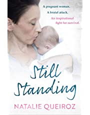Still Standing: A Pregnant Woman. A brutal attack. An inspirational fight for survival.