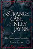 The Strange Case of Finley Jayne (The Steampunk Chronicles - short story prequel)