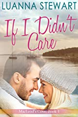 If I Didn't Care: MacLeod's Cove Book 1 (MacLeod's Cove Romance) Kindle Edition
