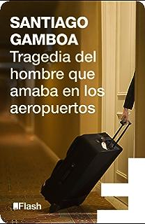 Tragedia del hombre que amaba en los aeropuertos (Flash Relatos) (Spanish Edition)