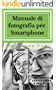Manuale di fotografia per Smartphone: La mobile photography è una vera realtà (Manuali fotografici - le regole fondamentali Vol. 2)
